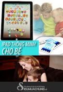 Siêu Mua Chung - IPAD THONG MINH CHO BE - 2 - Do dung tre em