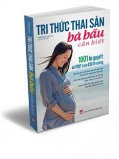 Tri Thức Thai Sản Bà Bầu Cần Biết - 1001 Bí...