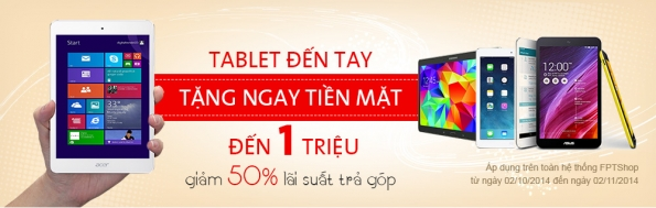 Tablet đến tay tặng ngay tiền mặt lên đến 1 triệu, giảm thêm 50% lãi suất trả góp cùng FPTShop   Tin Khuyen Mai